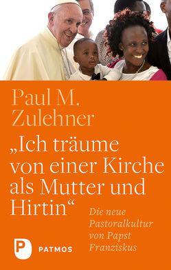 Ich träume von einer Kirche als Mutter und Hirtin von Zulehner,  Paul M.