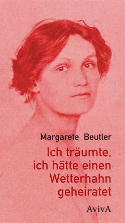 Ich träumte, ich hätte einen Wetterhahn geheiratet von Beutler,  Margarete, Freksa,  Martin, Mühsam,  Erich, Siebert,  Winfried