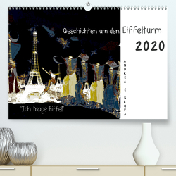 """Ich trage Eiffel"" Geschichten um den Eiffelturm (Premium, hochwertiger DIN A2 Wandkalender 2020, Kunstdruck in Hochglanz) von E. Sroka,  Andrea"