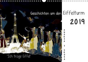 """""""Ich trage Eiffel"""" Geschichten um den Eiffelturm (Wandkalender 2019 DIN A3 quer) von E. Sroka,  Andrea"""
