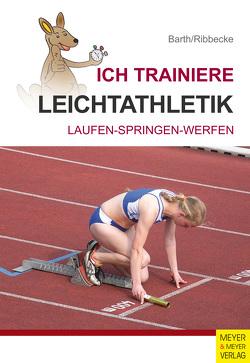 Ich trainiere Leichtathletik von Barth,  Katrin, Ribbecke,  Thorsten