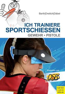 Ich trainiere Sportschießen von Barth,  Berndt, Barth,  Katrin, Dreilich,  Beate