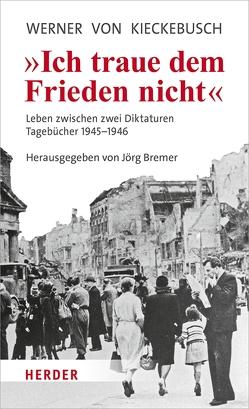 Ich traue dem Frieden nicht von Bremer,  Jörg, Kieckebusch,  Werner von