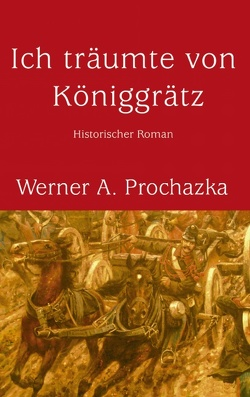 Ich träumte von Königgrätz von Prochazka,  Werner A