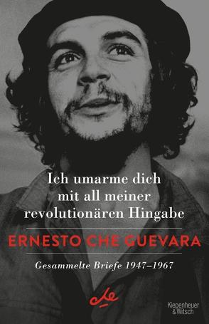 Ich umarme dich mit all meiner revolutionären Hingabe von Che Guevara,  Ernesto, de Velasco,  Stefanie