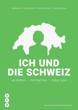 Ich und die Schweiz von Hübner,  Elke, Rüdisühli,  Tanja, Schlatter,  Christoph, Wasem,  Matthias