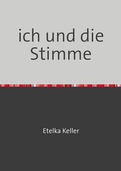 ich und die Stimme von Etelka Keller,  Etelka