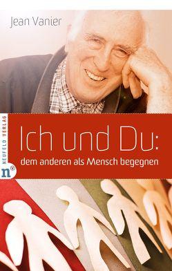 Ich und Du: dem anderen als Mensch begegnen von Schellenberger,  Bernardin, Vanier,  Jean