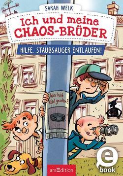 Ich und meine Chaos-Brüder – Hilfe, Staubsauger entlaufen! von Knorre,  Alexander von, Welk,  Sarah