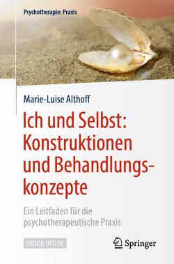 Ich und Selbst: Konstruktionen und Behandlungskonzepte von Althoff,  Marie-Luise