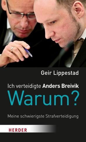 Ich verteidigte Anders Breivik. Warum? von Lippestad,  Geir