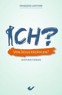 ICH? Von Jesus erzählen? von Lanthier,  Francoise