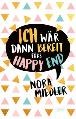 Ich wär dann bereit fürs Happy End von Miedler,  Nora