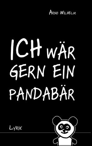 Ich wär gern ein Pandabär von Wilhelm,  Arno