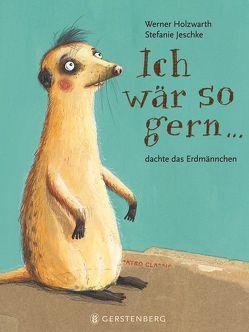 Ich wär so gern…dachte das Erdmännchen von Holzwarth,  Werner, Jeschke,  Stefanie
