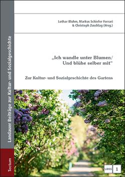 """""""Ich wandle unter Blumen / Und blühe selber mit"""" von Bluhm,  Lothar, Schiefer Ferrari,  Markus, Zuschlag,  Christoph"""