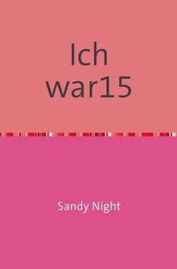 Ich war 15- von Sandy Night,  Sandy Night