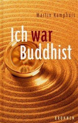 Ich war Buddhist von Kamphuis,  Martin