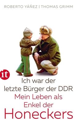 Ich war der letzte Bürger der DDR von Grimm,  Thomas, Yañez,  Roberto
