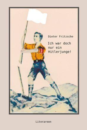Ich war doch nur ein Hitlerjunge! von Fritzsche,  Dieter