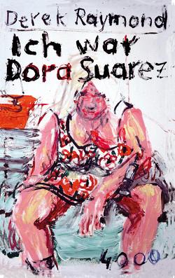 Ich war Dora Suarez von Kunstmann,  Gabriele, Raymond,  Derek