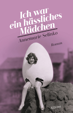 Ich war ein hässliches Mädchen von Polt-Heinzl,  Evelyne, Selinko,  Annemarie
