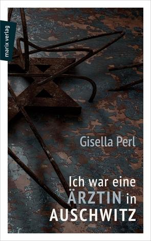 Ich war eine Ärztin in Auschwitz von Perl,  Gisella, Rudorff,  Andrea, Ruschkowski,  Klaudia