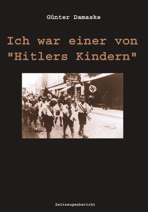 Ich war einer von Hitlers Kindern von Damaske,  Günter