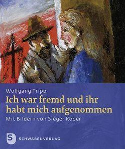 Ich war fremd und ihr habt mich aufgenommen von Sieger Köder, Tripp,  Wolfgang