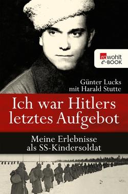 Ich war Hitlers letztes Aufgebot von Lucks,  Günter, Stutte,  Harald