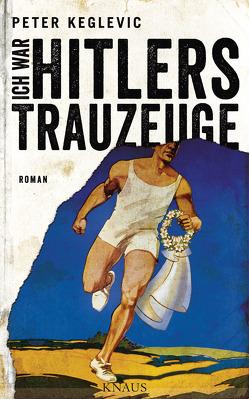 Ich war Hitlers Trauzeuge von Keglevic,  Peter