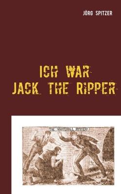 Ich war Jack the Ripper von Spitzer,  Jörg