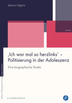 'Ich war mal so herzlinks' – Politisierung in der Adoleszenz von Lütgens,  Jessica
