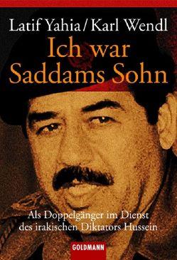 Ich war Saddams Sohn von Wendl,  Karl, Yahia,  Latif
