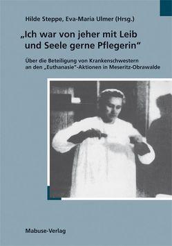 Ich war von jeher mit Leib und Seele Pflegerin von Steppe,  Hilde, Ulmer,  Eva M