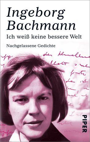 Ich weiß keine bessere Welt von Bachmann,  Heinz, Bachmann,  Ingeborg, Moser,  Christian, Moser,  Isolde