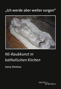 """""""Ich werde aber weiter sorgen"""" von Schoeps,  Julius H., Strelow,  Irena"""