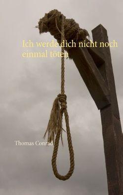 Ich werde dich nicht noch einmal töten von Conrad, Thomas