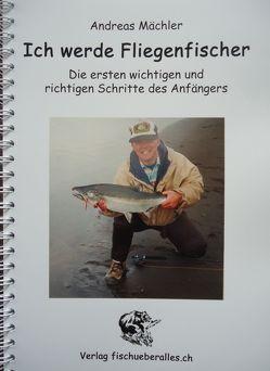 Ich werde Fliegenfischer! von Mächler,  Andreas