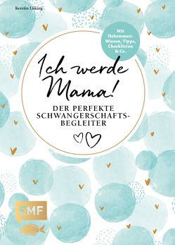 Ich werde Mama! Der perfekte Schwangerschaftsbegleiter von Lüking,  Kerstin