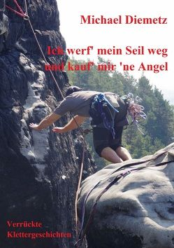Ich werf' mein Seil weg und kauf' mir 'ne Angel von Diemetz,  Michael