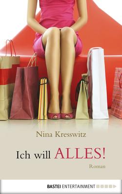 Ich will alles! von Kresswitz,  Nina