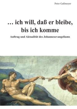 … ich will, daß er bleibe, bis ich komme von Gaßmeyer,  Peter