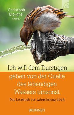Ich will dem Durstigen geben von der Quelle des lebendigen Wassers umsonst von Morgner,  Christoph