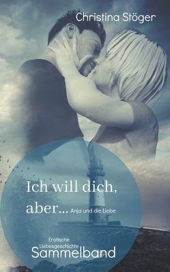 Ich will dich, aber … Anja und die Liebe von Stöger,  Christina