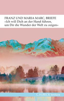 'Ich will Dich an der Hand führen, um Dir die Wunder der Welt zu zeigen…' von Hoberg,  Annegret, Marc,  Franz, Marc,  Maria