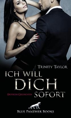 Ich will dich sofort | Erotische Geschichten von Taylor,  Trinity
