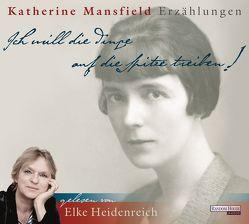 """""""Ich will die Dinge auf die Spitze treiben!"""" von Heidenreich,  Elke, Mansfield,  Katherine"""