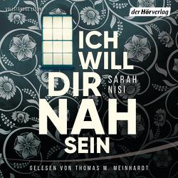 Ich will dir nah sein von Meinhardt,  Thomas M., Nisi,  Sarah