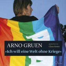 Ich will eine Welt ohne Kriege von Gruen,  Arno, Vester,  Claus